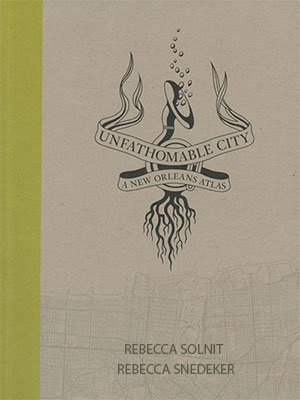 unfathomable-city-a-new-orleans-atlas